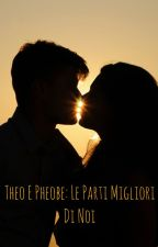 Theo e Pheobe: le parti migliori di noi by Nicla_tecla