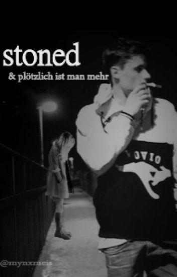 stoned - und plötzlich ist man mehr