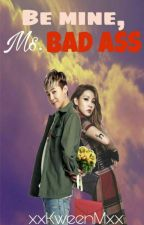 Be mine, Ms. BAD ASS by xxKweenMxx