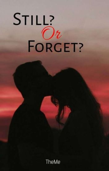 Still? Or Forget? (Book 1)