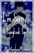 I'm Sorry... | BTS | Jungkook by xMultifandomxMemberx