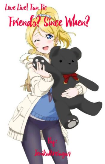 Friends? Since When? (Love Live! Fan Fic) {GxG} [Book 1]