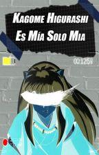 Kagome  Higurasi  Es Mía Solo Mia by DayanaReyes0