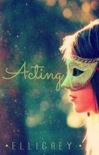 Acting by ElliGrey