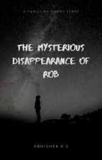 The Mysterious Disappearance Of Rob by AbhishekKumble