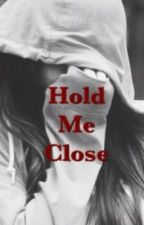 Hold Me Close (Sequel to If It Means A lot To You) by Dauntless_Kenzie