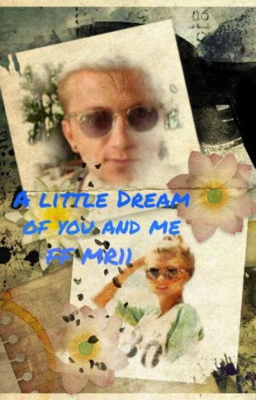 A little Dream of you and me