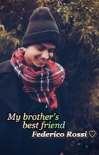 My Brother's Bestfriend | Federico Rossi by ale28stylinson