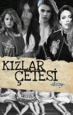Kızlar Çetesi (Düzenleniyor) by -dizzy-