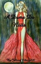 A DAMA DA NOITE   by JulianaRibeiro920
