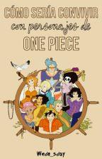 Cómo sería convivir con personajes de One Piece. by DuxlaDxnt