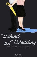 Behind The Wedding by safitridsy
