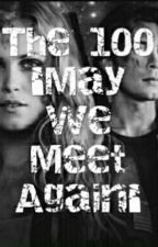 The 100 | May We Meet Again | by Schriftstellerin13