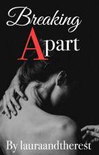 Breaking Apart by Lauraandtherest