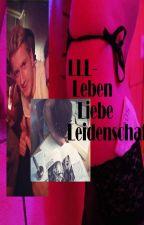 LLL-Leben, Liebe, Leidenschaft by MelR11