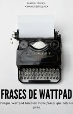Frases de Wattpad by Xx-Dreams-xX