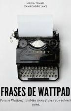 Frases de Wattpad by xXMaGabrielaXx