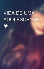 VIDA DE UMA ADOLESCENTE ❤ by MinieCaetano