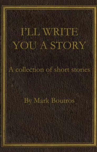 I'll Write You A Story by Mpb2012