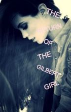 The Return Of The Gilbert Girl by SoFoXD