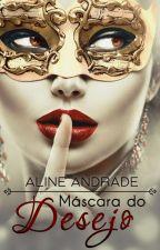 Máscara do Desejo by AlineAndradeAutora