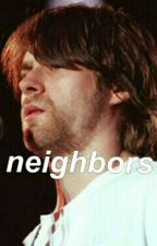 Neighbors ❥ Geetrick by socialalienations