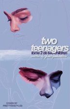 Two Teenagers (T2) [TERMINE] by Fanatiquedecriture