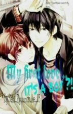 My first love...is a boy?! (Yaoi 18+) #WATTYS2016 •CORECTARE• by Saki_Ryuunosuke_14