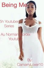 Being Me.~ AU Normani Kordei Youtuber by CamarryLover10