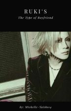 Ruki's the type of boyfriend [the GazettE] by Michelle-Taisho14
