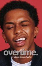 overtime | ethandolan by dolanful