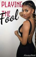 Playing The Fool by AlwaysReal