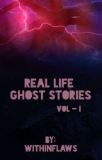 Real Life Ghost Stories by Withinflaws