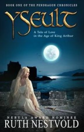 YSEULT: A Tale of Love in the Age of King Arthur by RuthNestvold