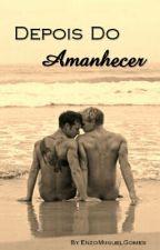 Depois Do Amanhecer (Livro-2) (Romance Gay) by EnzoMiiguelGomes