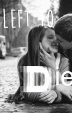 Left to Die by sngoodwin04