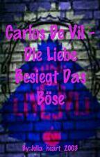 Carlos De Vil - Die Liebe Besiegt Das Böse by Julia_heart_2003