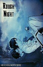Rough Night- EreRi {Eren x Levi} by heichounoticeme