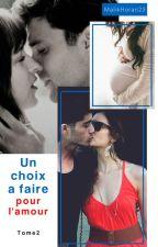Un choix à faire pour l'amour - Tome 2 by MalikHoran23