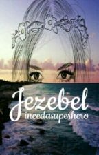 JEZEBEL (SOSPESA) by ineedasuperhero