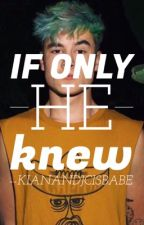 If Only He Knew (Kian Lawley FanFic) by KianandJcIsBabe