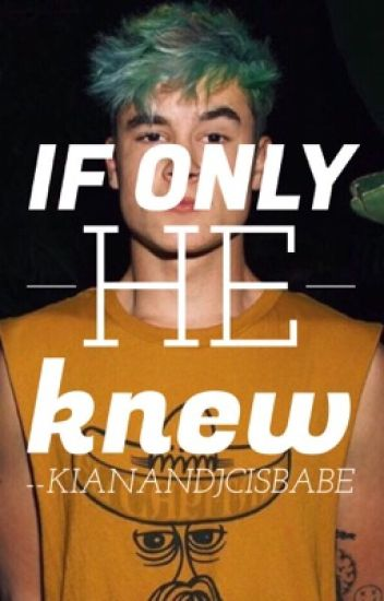 If Only He Knew (Kian Lawley FanFic)