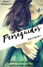 Perseguidos - Dulce Agonía #1 by Elle_River