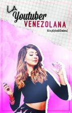 La Youtuber Venezolana ||En Edición|| by marvelimaginator
