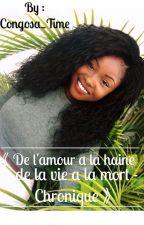 《 De l'amour a la haine , de la vie a la mort - Chronique 》 by Congosa_Time