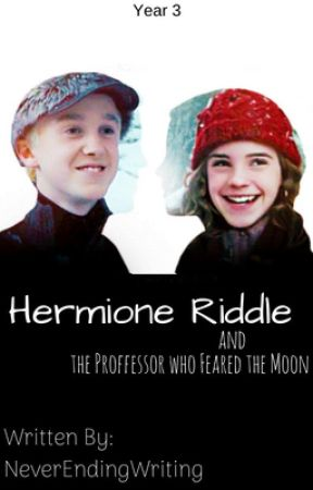 Hermione Riddle and the Professor who Feared the Moon | Year 3 by never_ending_writing