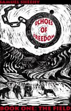 Echoes of Freedom 1: The Field (Complete) by SamuelSheehy