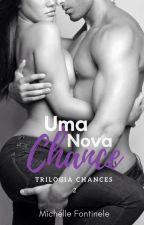 Uma Nova Chance [HIATUS] by MichelleFontinele