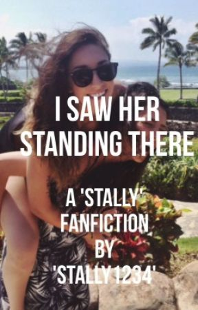 I Saw Her Standing There [A Stally fanfic] by stally1234