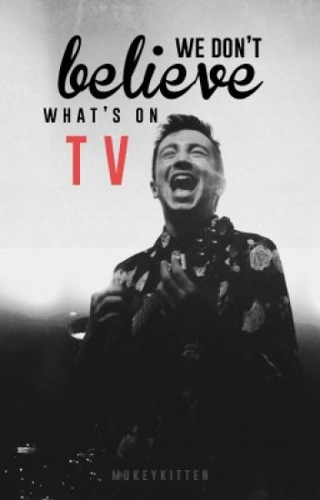 we don't believe what's on tv |-/ joshler